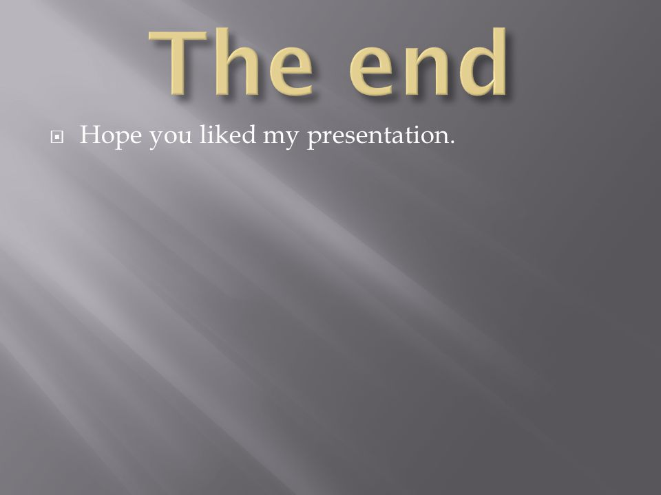 Hope you liked my presentation.