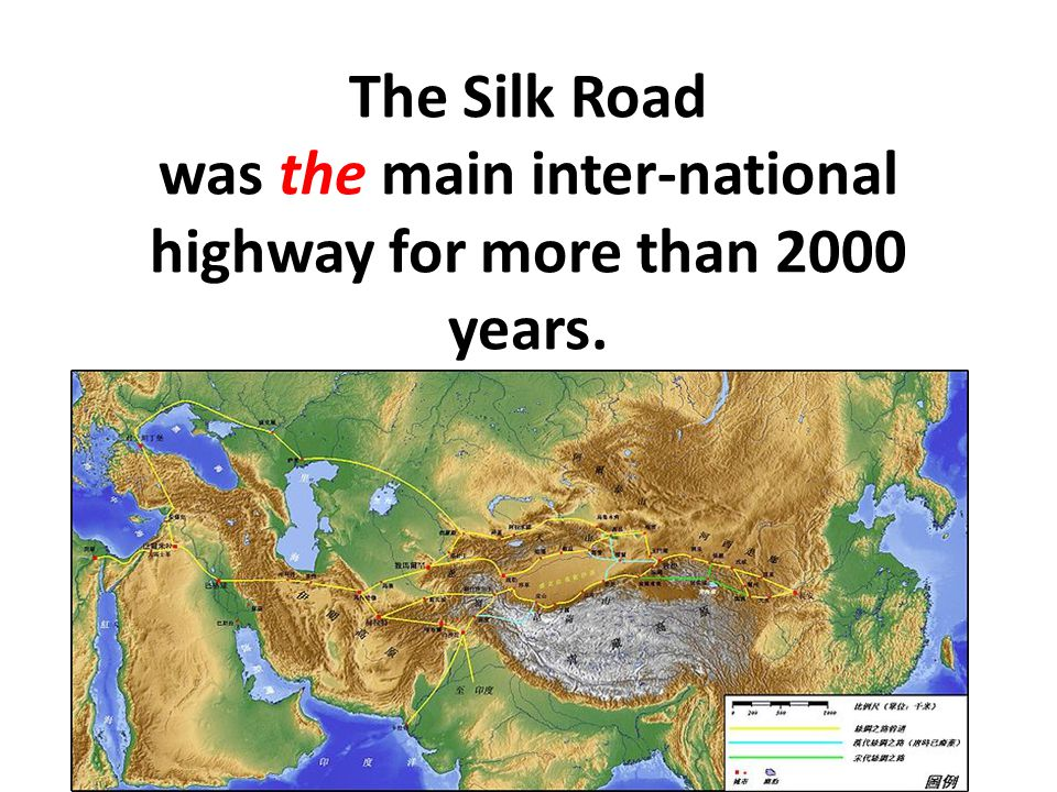 The Silk Road was the main inter-national highway for more than 2000 years.