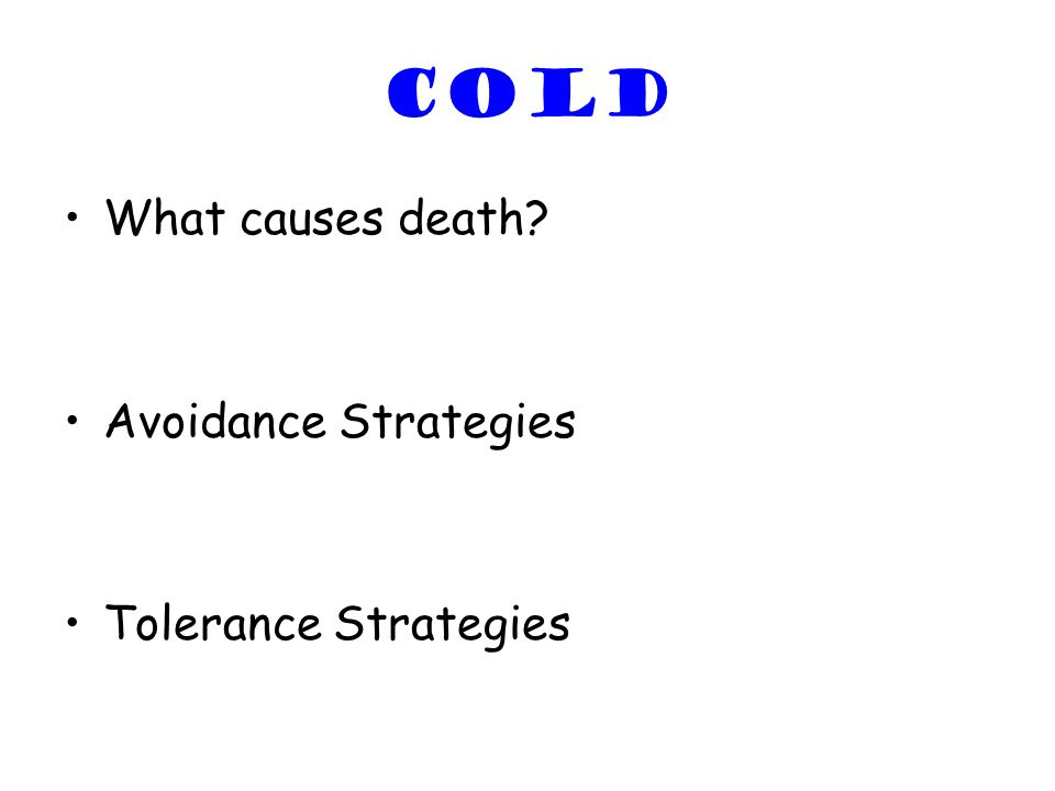 COLD What causes death? Avoidance Strategies Tolerance Strategies