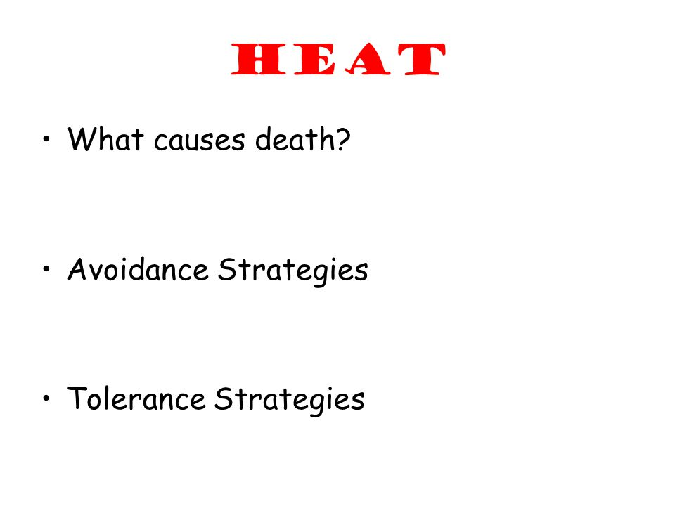 HEAT What causes death? Avoidance Strategies Tolerance Strategies