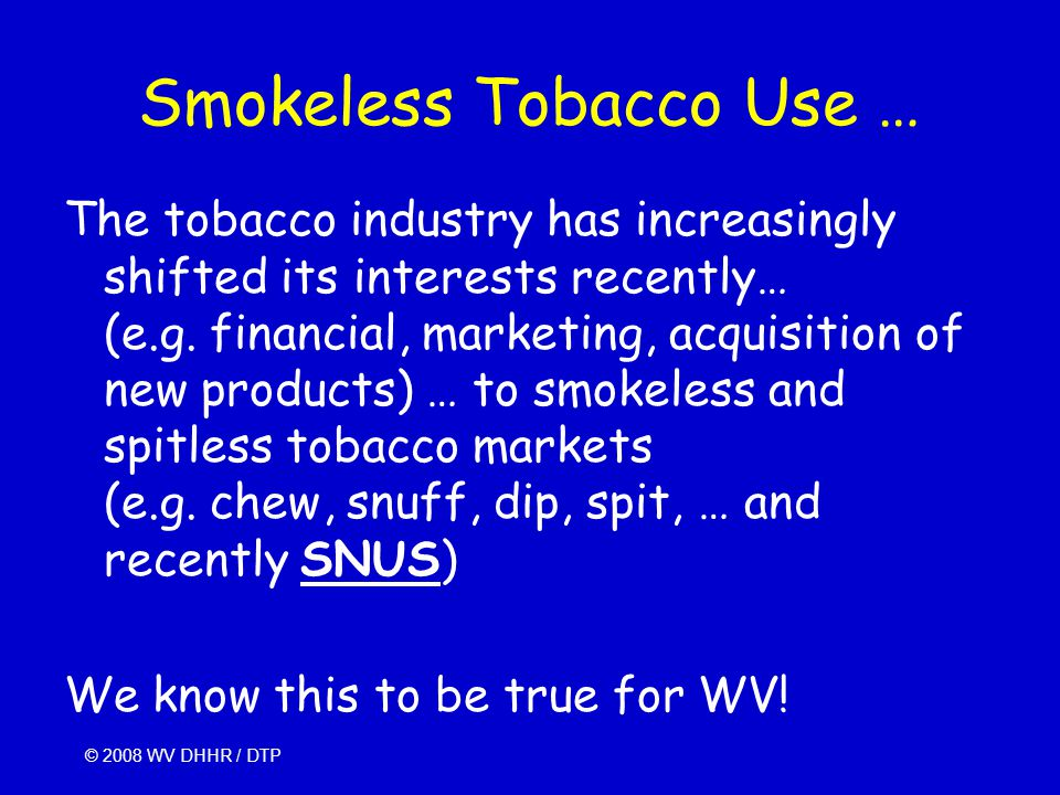 Smokeless Tobacco Use … The tobacco industry has increasingly shifted its interests recently… (e.g. financial, marketing, acquisition of new products)