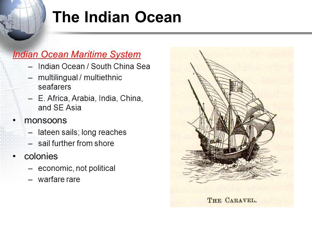 The Indian Ocean Indian Ocean Maritime System –Indian Ocean / South China Sea –multilingual / multiethnic seafarers –E. Africa, Arabia, India, China,