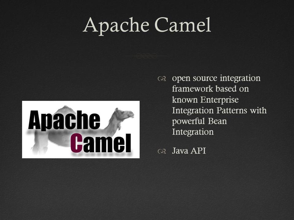 Apache CamelApache Camel  open source integration framework based on known Enterprise Integration Patterns with powerful Bean Integration  Java API
