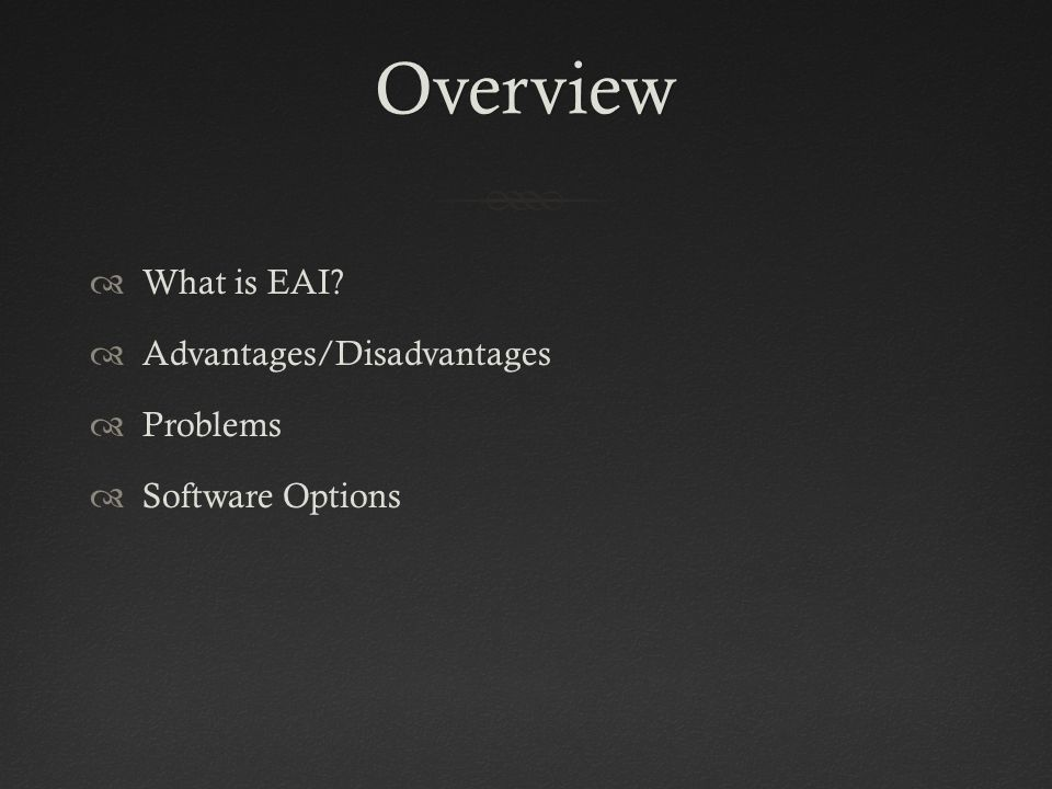 Overview  What is EAI  Advantages/Disadvantages  Problems  Software Options