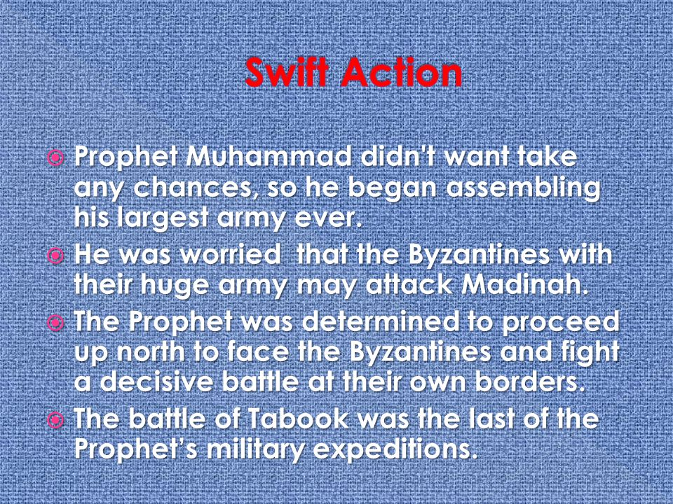  The Prophet and the Muslim prayed Salat-ul- Musafir, or the Traveler;s prayer, during the campaign to Tabook.