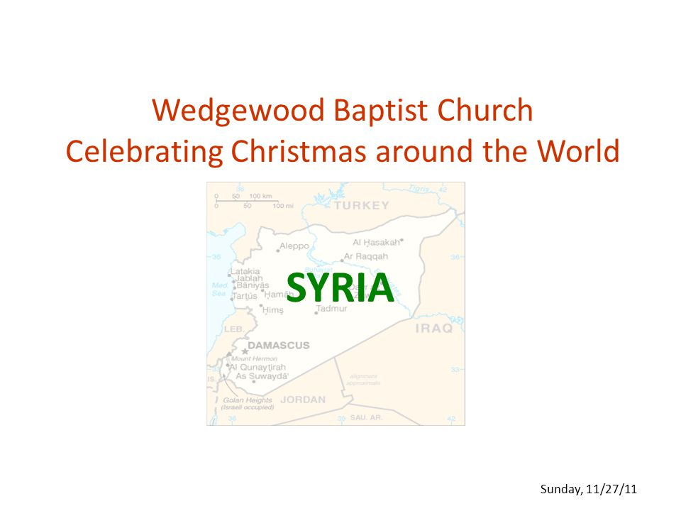 Wedgewood Baptist Church Celebrating Christmas around the World SYRIA Sunday, 11/27/11