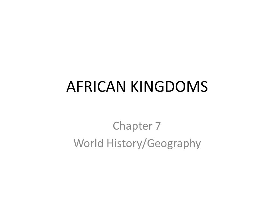 AFRICAN KINGDOMS Chapter 7 World History/Geography