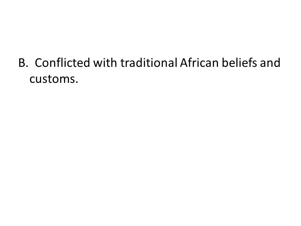 B. Conflicted with traditional African beliefs and customs.