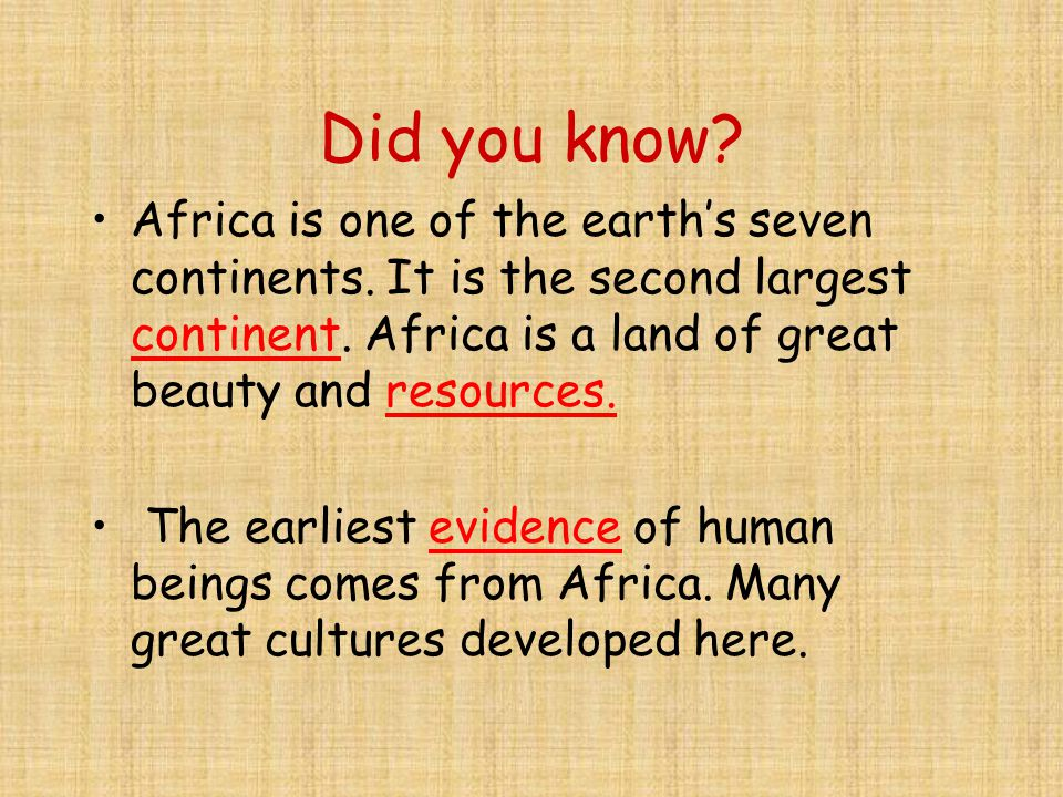 Did you know. Africa is one of the earth's seven continents.