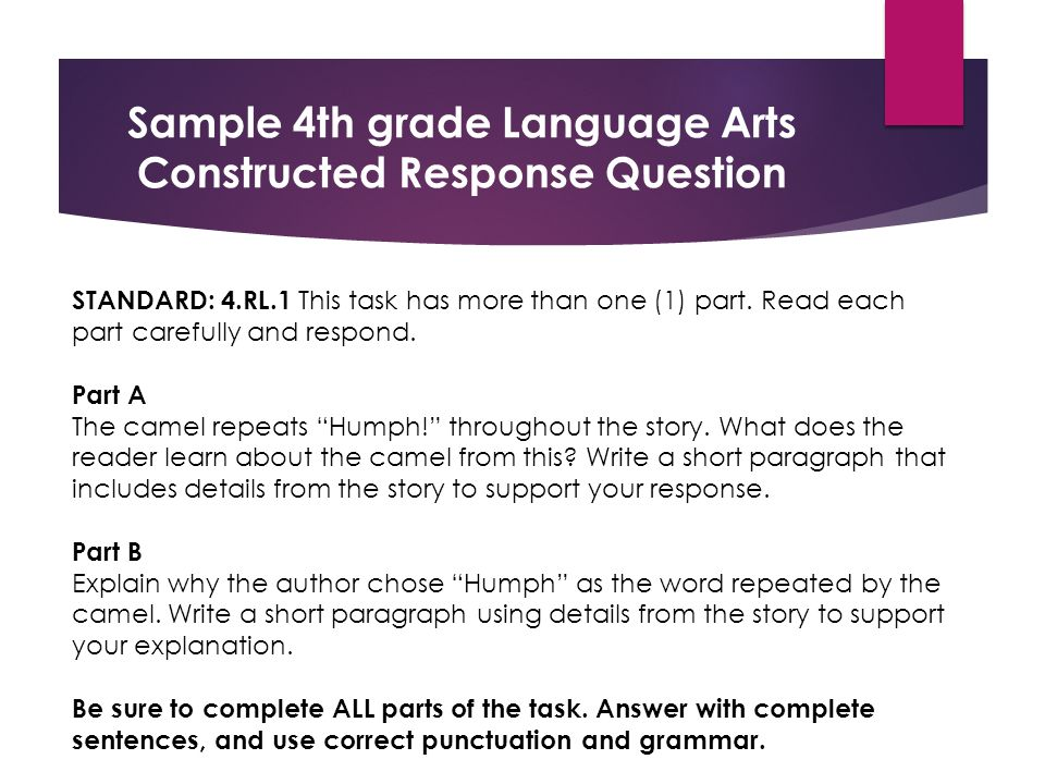 Sample 4th grade Language Arts Constructed Response Question STANDARD: 4.RL.1 This task has more than one (1) part.