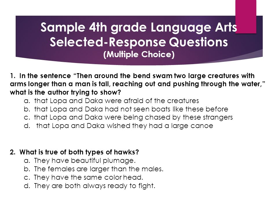 Sample 4th grade Language Arts Selected-Response Questions (Multiple Choice) 1.