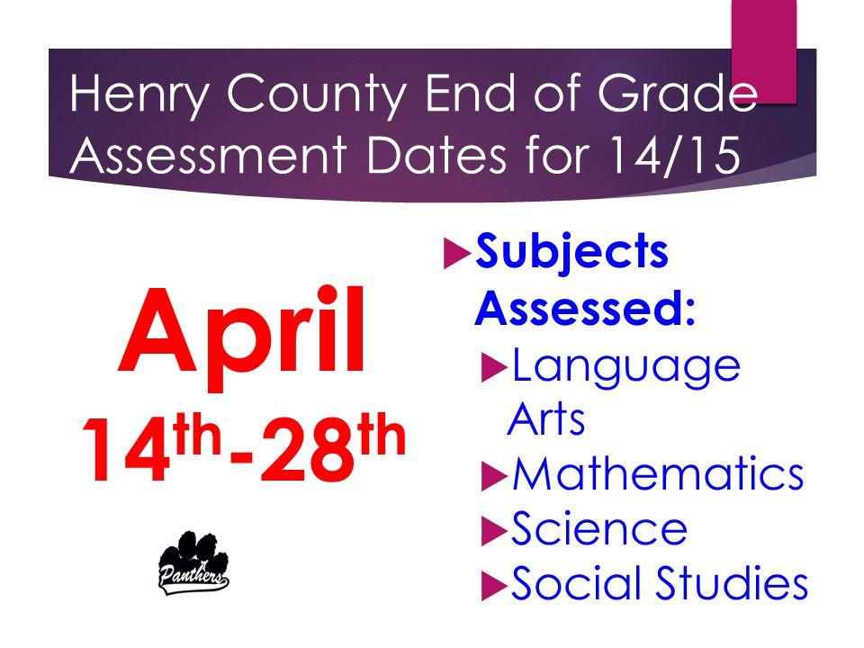 Henry County End of Grade Assessment Dates for 14/15 April 14 th -28 th