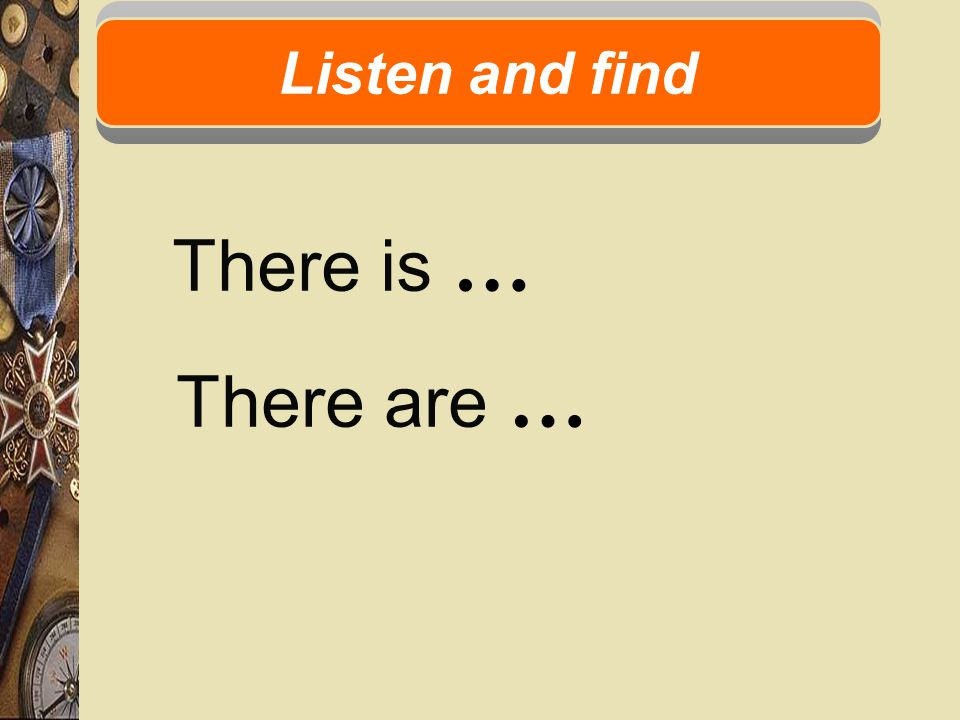 There is … Listen and find There are …