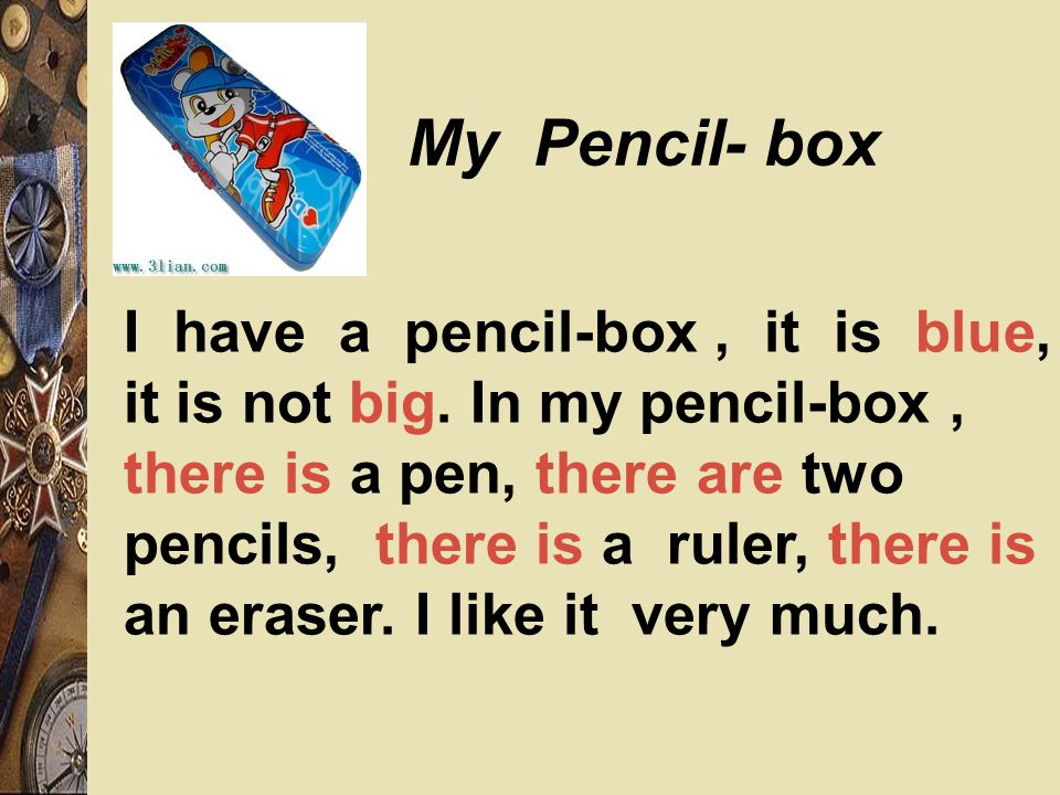 I have a pencil-box, it is blue, it is not big.