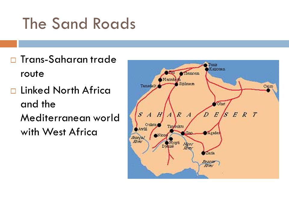The Sand Roads  Trans-Saharan trade route  Linked North Africa and the Mediterranean world with West Africa