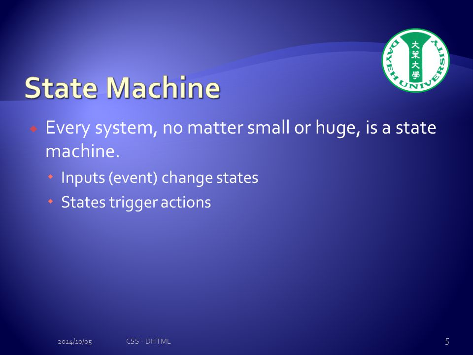  Every system, no matter small or huge, is a state machine.
