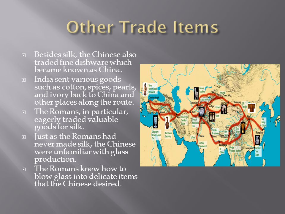  Besides silk, the Chinese also traded fine dishware which became known as China.