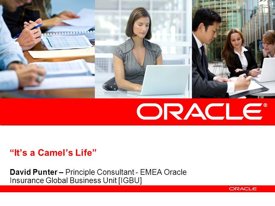 It's a Camel's Life David Punter – Principle Consultant - EMEA Oracle Insurance Global Business Unit [IGBU]