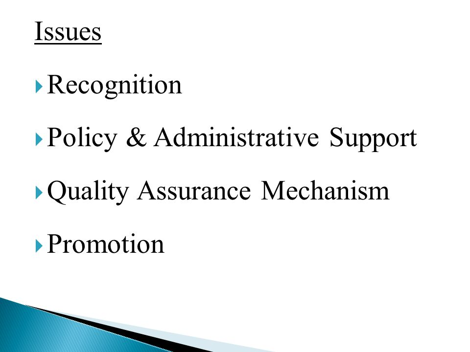 Issues  Recognition  Policy & Administrative Support  Quality Assurance Mechanism  Promotion