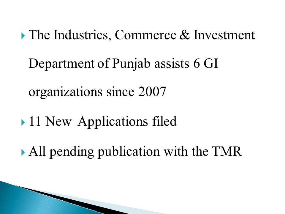  Basmati GI – Filed in Dec-2005 Decided in May 2008 Three appeals in Sindh High Court eversince Pending Publication by TMR 1) Sargodha Kinnow Filed in Feb-2009 2) Multan Mango March-2009 3) Sharaqpur Guava May-2009 4) Phulkari Jan-2010