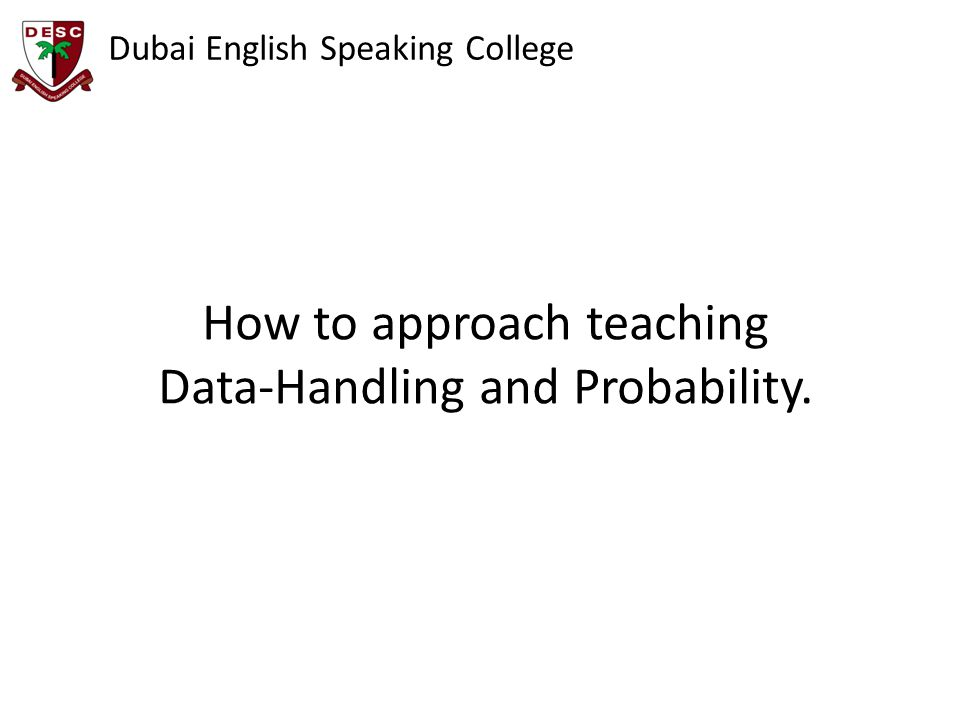 Dubai English Speaking College How to approach teaching Data-Handling and Probability.