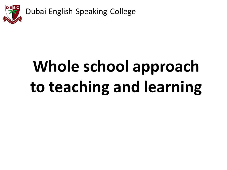 Dubai English Speaking College Whole school approach to teaching and learning