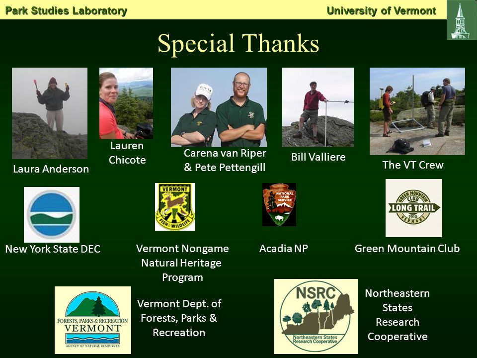 Special Thanks Laura Anderson Lauren Chicote Carena van Riper & Pete Pettengill Bill Valliere New York State DEC Green Mountain ClubVermont Nongame Natural Heritage Program Vermont Dept.