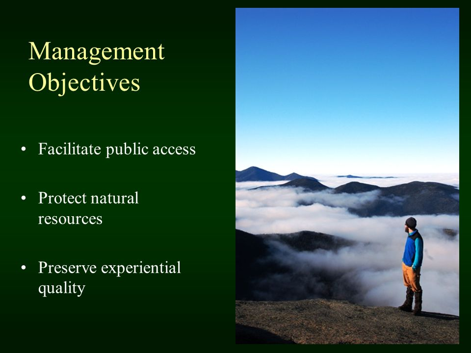 Management Objectives Facilitate public access Protect natural resources Preserve experiential quality