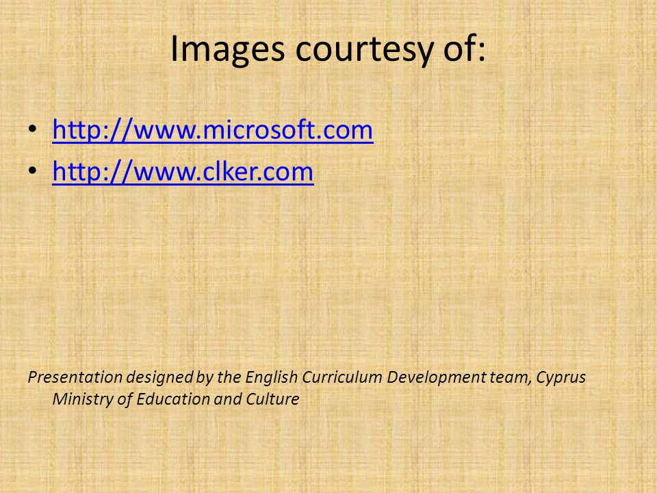 Images courtesy of: http://www.microsoft.com http://www.clker.com Presentation designed by the English Curriculum Development team, Cyprus Ministry of