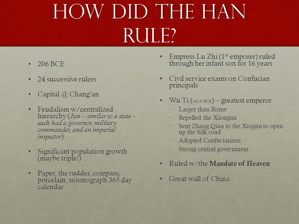 How did the Han rule? 206 BCE206 BCE 24 successive rulers24 successive rulers Capital @ Chang'anCapital @ Chang'an Feudalism w/centralized hierarchy (