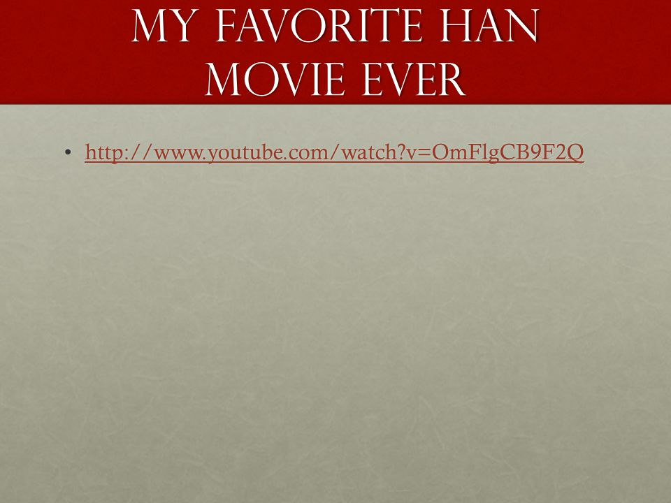 My favorite Han movie ever http://www.youtube.com/watch?v=OmFlgCB9F2Qhttp://www.youtube.com/watch?v=OmFlgCB9F2Qhttp://www.youtube.com/watch?v=OmFlgCB9