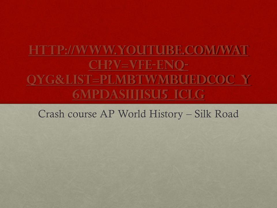 http://www.youtube.com/wat ch v=vfe-eNq- Qyg&list=PLmBtWmBUeDcoc_Y 6MPDaSiIjiSU5_iClG http://www.youtube.com/wat ch v=vfe-eNq- Qyg&list=PLmBtWmBUeDcoc_Y 6MPDaSiIjiSU5_iClG Crash course AP World History – Silk Road