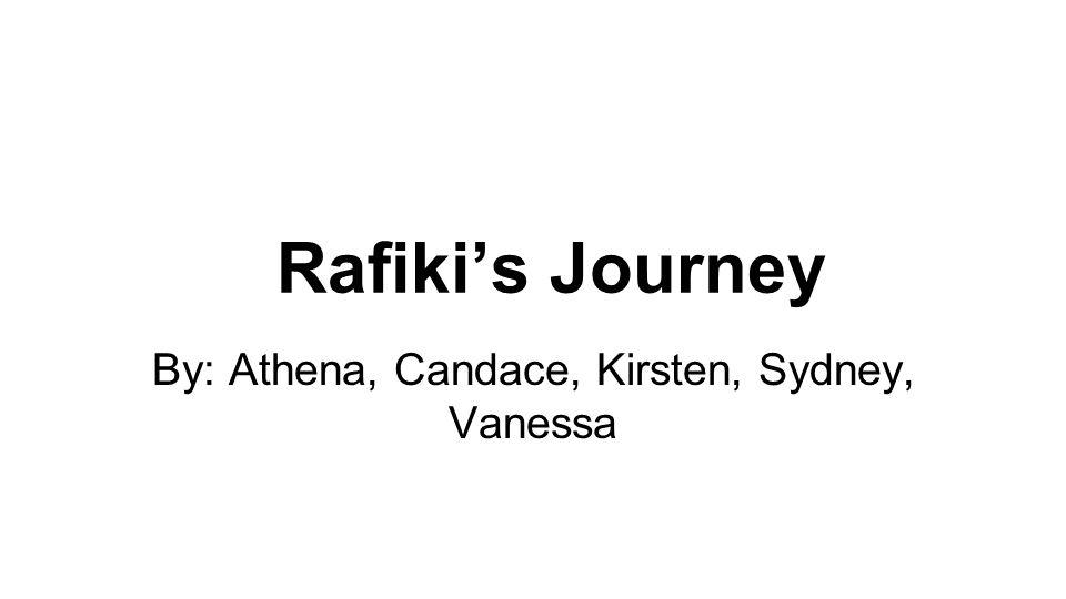 Rafiki's Journey By: Athena, Candace, Kirsten, Sydney, Vanessa