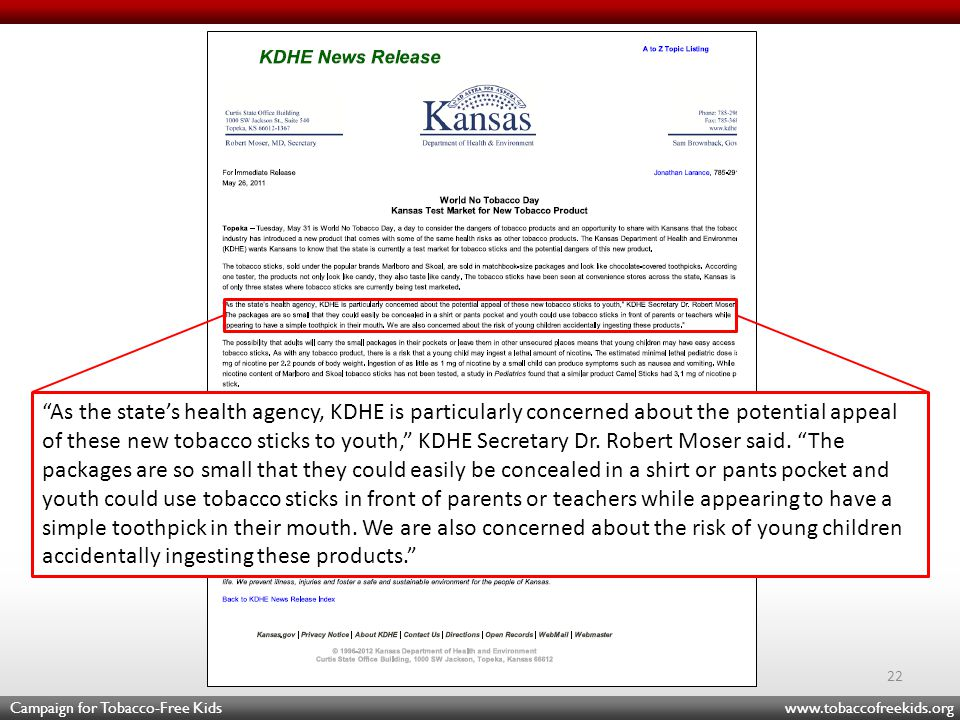 Campaign for Tobacco-Free Kids www.tobaccofreekids.org 22 As the state's health agency, KDHE is particularly concerned about the potential appeal of these new tobacco sticks to youth, KDHE Secretary Dr.