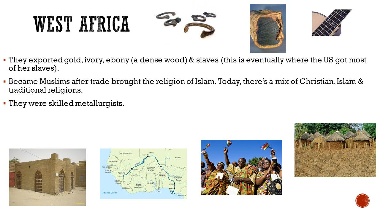  They exported gold, ivory, ebony (a dense wood) & slaves (this is eventually where the US got most of her slaves).
