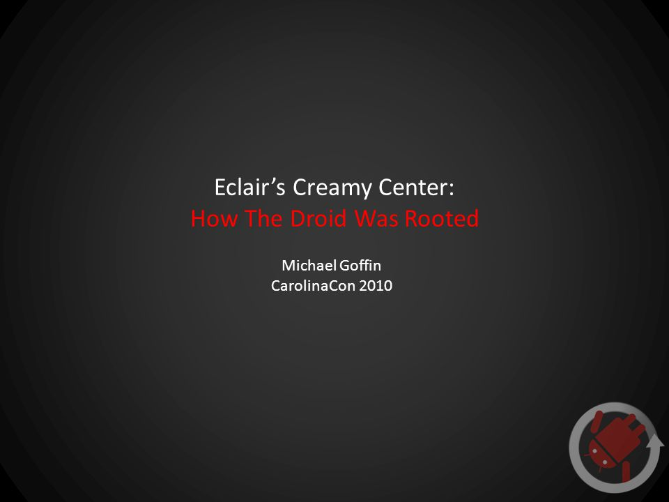 Eclair's Creamy Center: How The Droid Was Rooted Michael Goffin CarolinaCon 2010