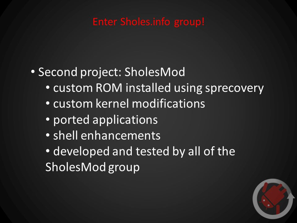 Enter Sholes.info group! Second project: SholesMod custom ROM installed using sprecovery custom kernel modifications ported applications shell enhance