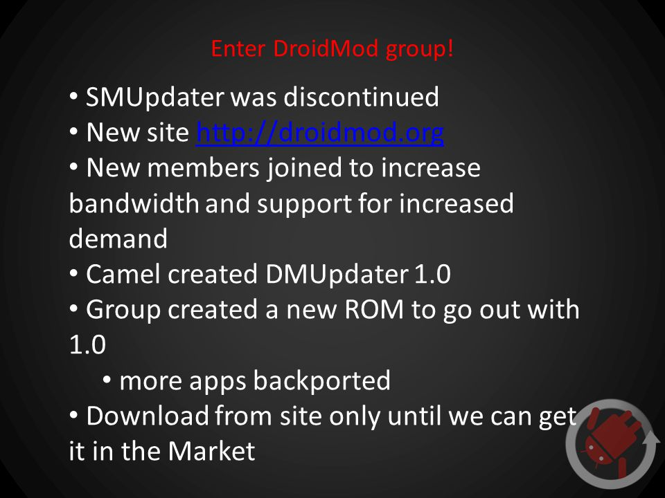 Enter DroidMod group! SMUpdater was discontinued New site http://droidmod.orghttp://droidmod.org New members joined to increase bandwidth and support