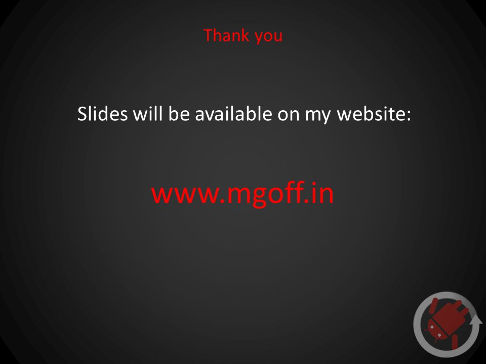 Thank you Slides will be available on my website: www.mgoff.in