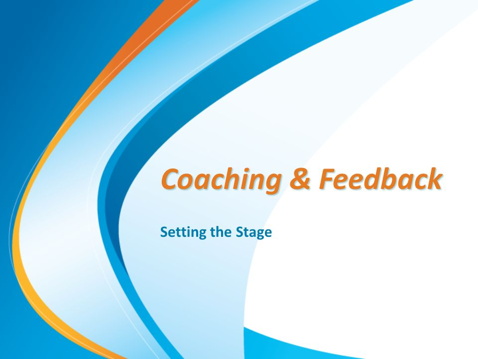 Coaching & Feedback Setting the Stage