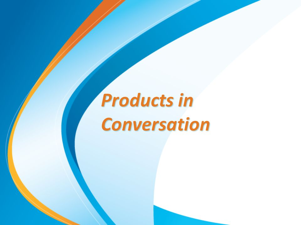 Products in Conversation