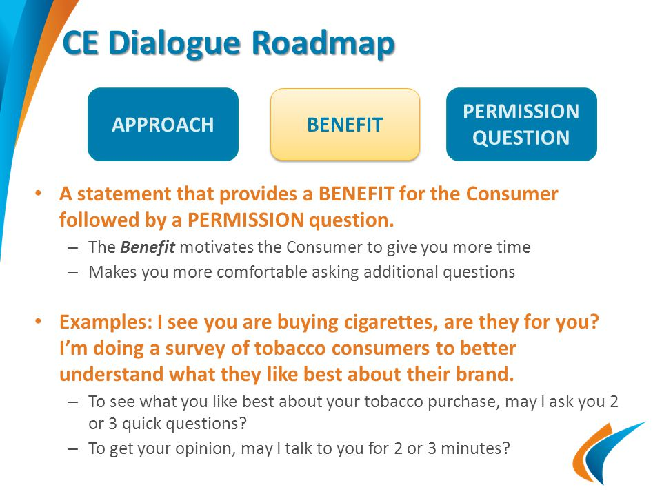 CE Dialogue Roadmap A statement that provides a BENEFIT for the Consumer followed by a PERMISSION question.