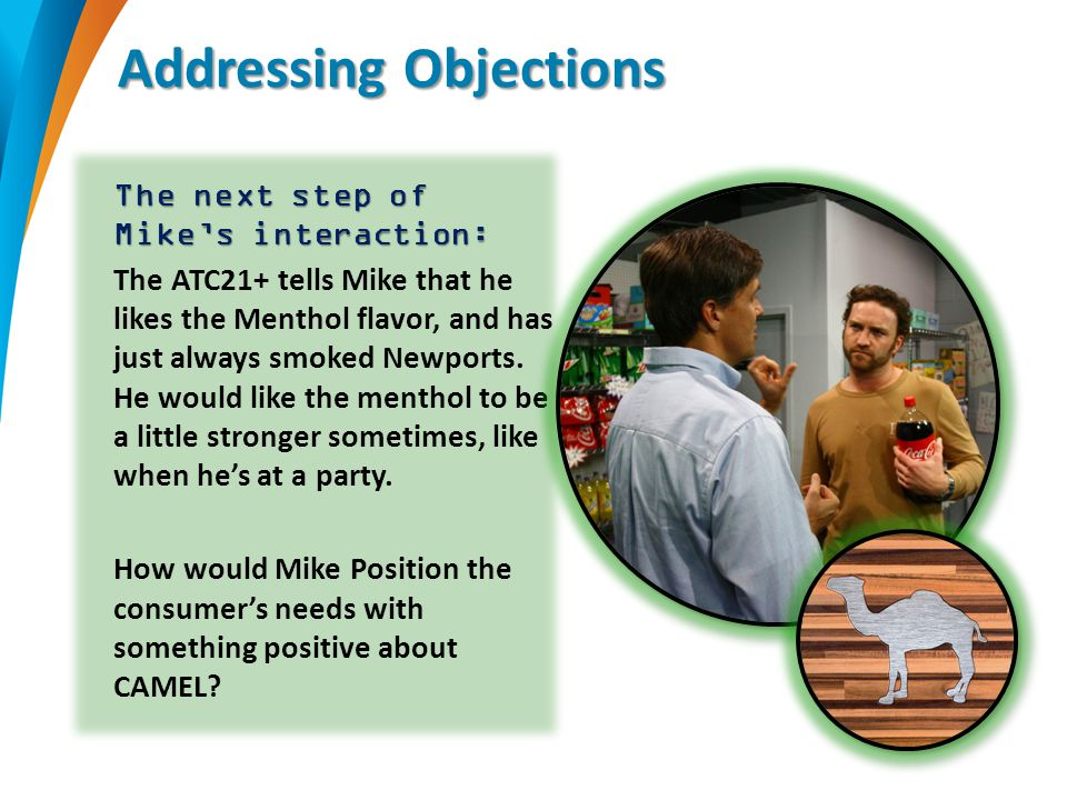 Addressing Objections The next step of Mike's interaction: The ATC21+ tells Mike that he likes the Menthol flavor, and has just always smoked Newports.