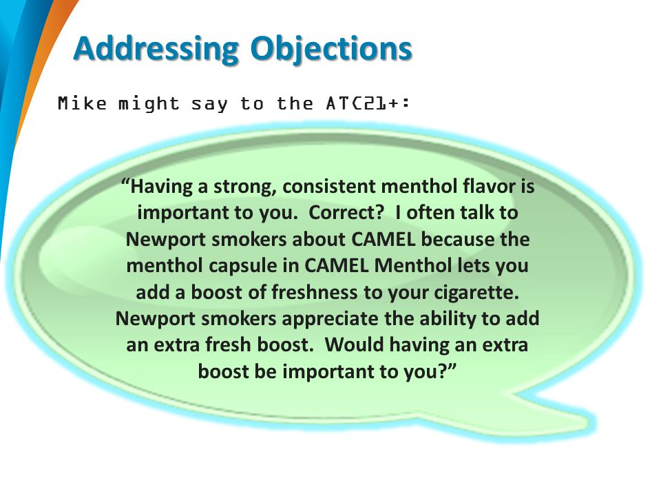 Addressing Objections Mike might say to the ATC21+: Having a strong, consistent menthol flavor is important to you.