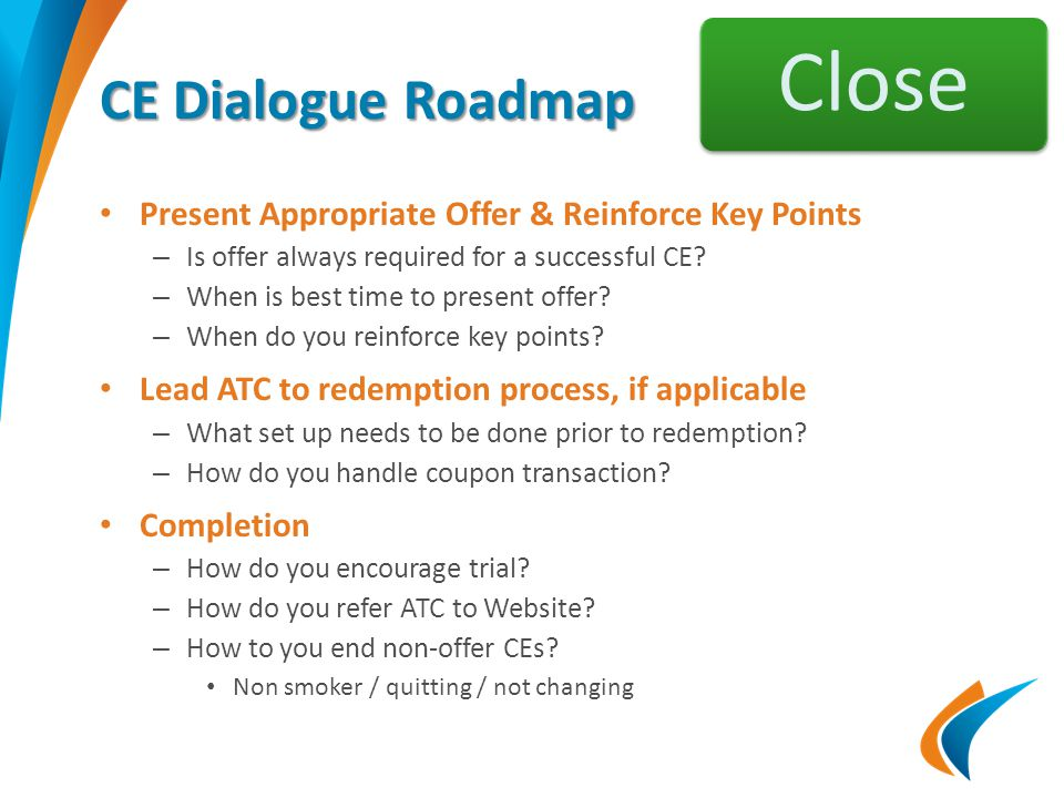 CE Dialogue Roadmap Present Appropriate Offer & Reinforce Key Points – Is offer always required for a successful CE.