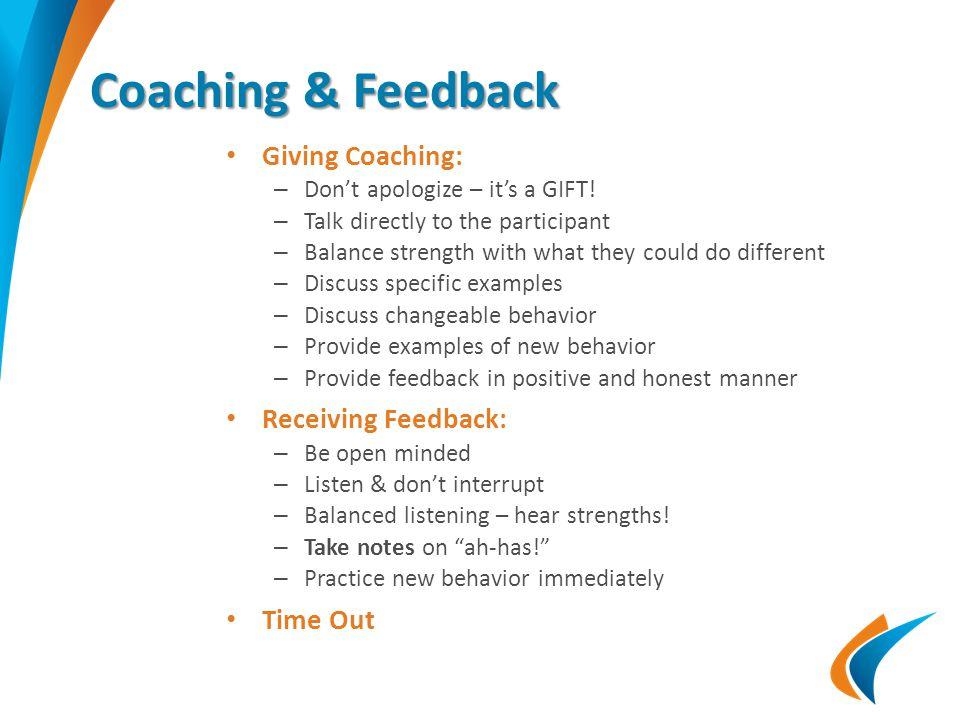 Coaching & Feedback Giving Coaching: – Don't apologize – it's a GIFT.