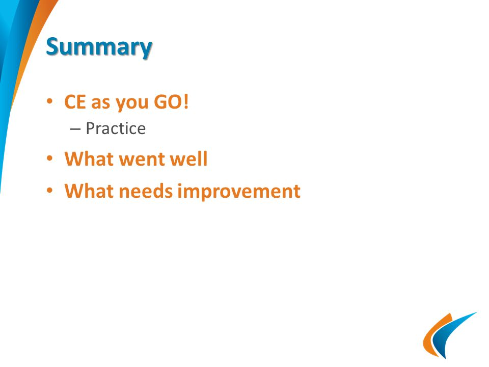 Summary CE as you GO! – Practice What went well What needs improvement
