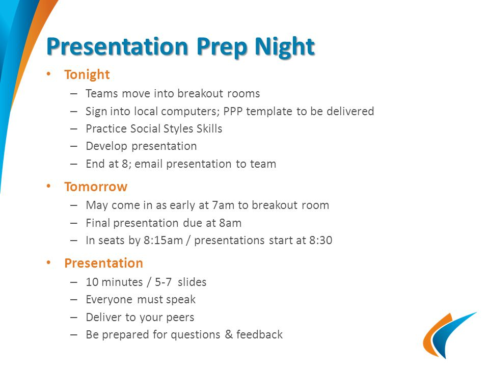 Presentation Prep Night Tonight – Teams move into breakout rooms – Sign into local computers; PPP template to be delivered – Practice Social Styles Sk