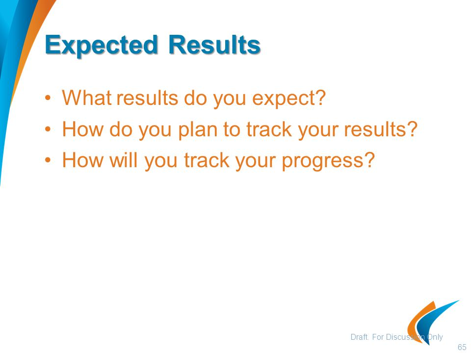 Expected Results What results do you expect. How do you plan to track your results.