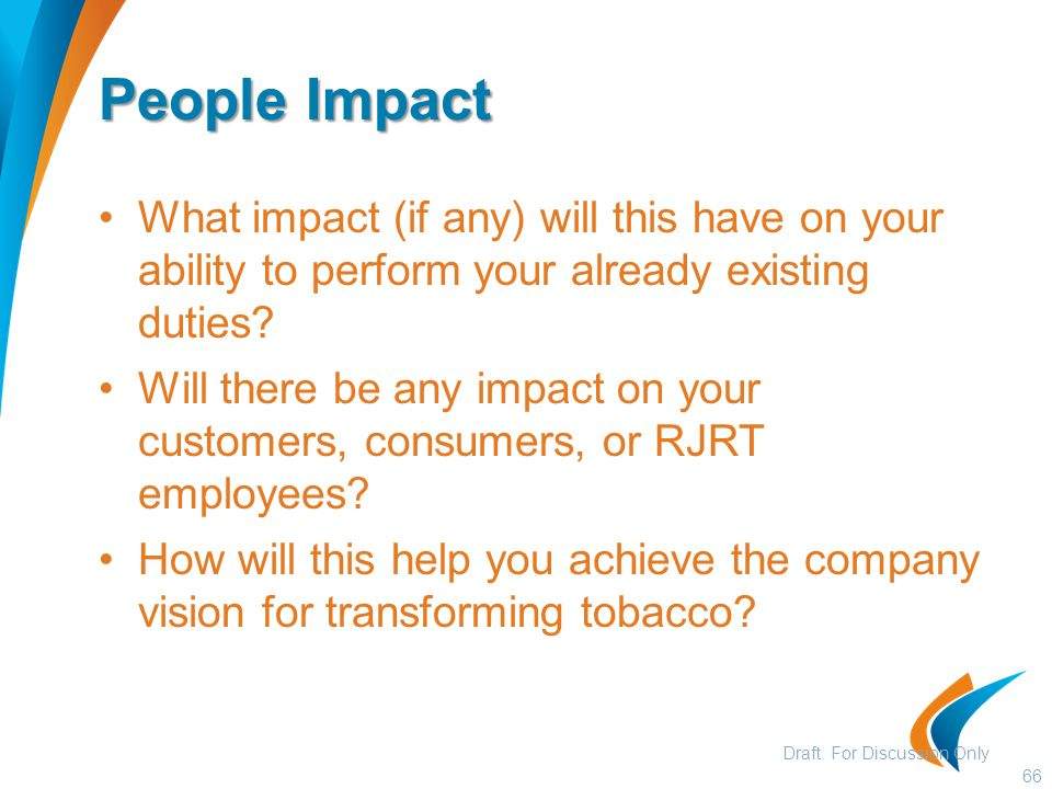 People Impact What impact (if any) will this have on your ability to perform your already existing duties? Will there be any impact on your customers,